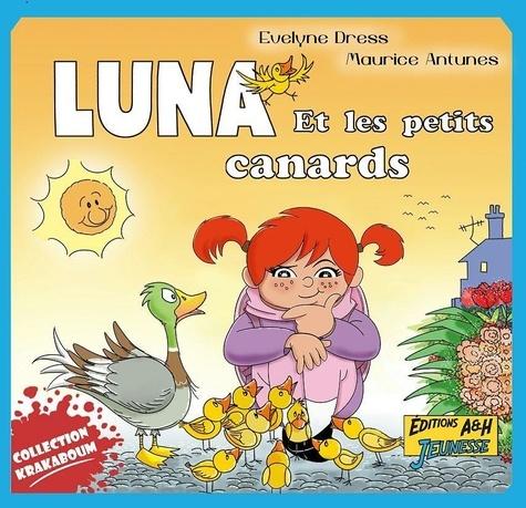 Evelyne Dress et Maurice Antunes - Luna et les petits canards.