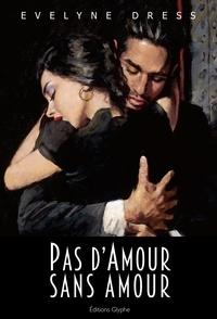 Evelyne Dress - Pas d'amour sans amour - roman.