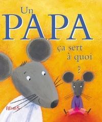 Evelyne Drouère et Sophie Bellier - Un papa ça sert à quoi ?.