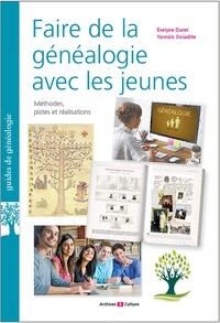 Evelyne Duret et Yannick Doladille - Faire de la généalogie avec les jeunes - Méthodes, pistes et réalisations.