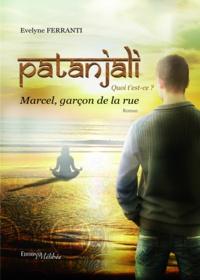 Evelyne Ferranti - Patanjali quoi t' est-ce ? marcel, garcon de la rue.