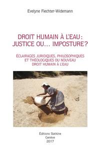 Evelyne Fiechter-Widemann - Droit humain à l'eau : justice ou... imposture ? - Eclairages juridiques, philosophiques et théologiques du nouveau droit humain à l'eau.