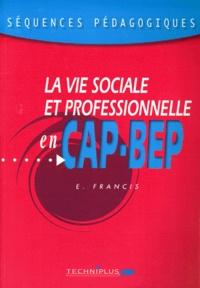 Evelyne Francis - LA VIE SOCIALE ET PROFESSIONNELLE EN CAP BEP. - Séquences pédagogiques.