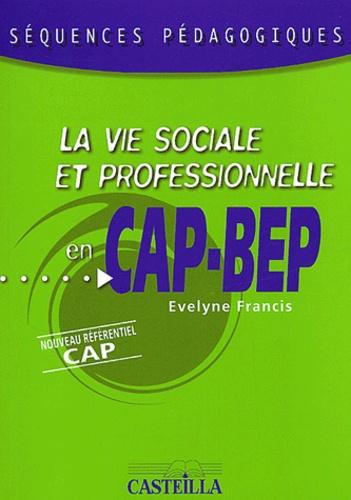 Evelyne Francis - La vie sociale et professionnelle en CAP et BEP.