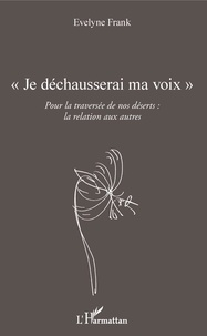 Evelyne Frank - Je déchausserai ma voix - Pour la traversée de nos déserts : la relation aux autres.