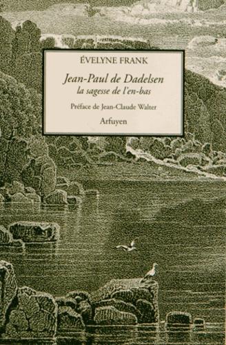 Evelyne Frank - Jean-Paul de Dadelsen, la sagesse de l'en-bas.