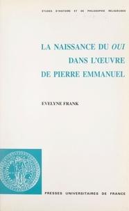 Evelyne Frank et  Faculté de théologie protestan - La naissance du oui dans l'œuvre de Pierre Emmanuel : oui, amen, om.