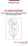 Evelyne Frank - Le cahier bonheur - Rosa Luxemburg, Grand Corps Malade, Mère Térésa, des amis pour quand c'est dur.