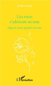 Evelyne Frank - Les roses s'adossent au mur - Sagesse pour quand c'est dur.