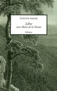 Evelyne Frank - Libre - Avec Marie de la Trinité (Paule de Mulatier).