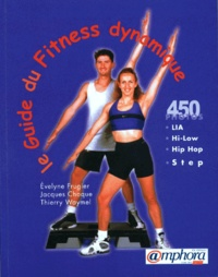 Evelyne Frugier et Thierry Waymel - GUIDE DU FITNESS DYNAMIQUE. - Low Impact Aerobic, High Low Impact Aerobic, Hip Hop, Step.