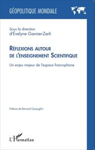 Evelyne Garnier-Zarli - Réflexions autour de l'enseignement scientifique - Un enjeu majeur de l'espace francophone.