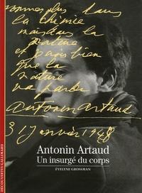 Evelyne Grossman - Antonin Artaud - Un insurgé du coprs.