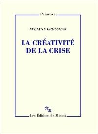 Evelyne Grossman - La créativité de la crise.