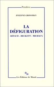 Evelyne Grossman - La défiguration - Artaud, Beckett, Michaux.