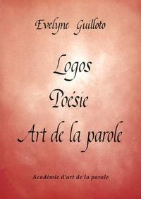 Evelyne Guilloto - Logos Poésie Art de la parole - Manuel à l'usage des récitants, comédiens, professeurs et amateurs de poésie.