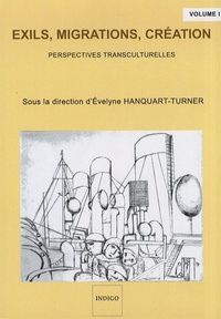 Evelyne Hanquart-Turner - Exils, migrations, création - Volume 1, Perspectives transculturelles.