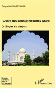 Evelyne Hanquart-Turner - La voix anglophone du roman indien - De l'Empire à la diaspora.