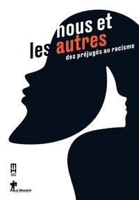 Evelyne Heyer et Carole Reynaud Paligot - Nous et les autres - Des préjugés au racisme.