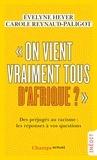 """Evelyne Heyer et Carole Reynaud-Paligot - """"On vient vraiment tous d'Afrique ?"""" - Des préjugés au racisme : les réponses à vos questions."""