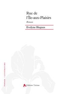 Evelyne Hugues - Rue de l'Ile-aux-Plaisirs.