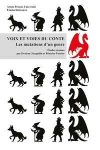 Evelyne Jacquelin et Béatrice Ferrier - Voix et voies du conte - Les mutations d'un genre.