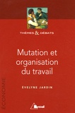 Evelyne Jardin - Mutation et organisation du travail.