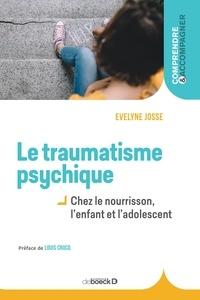 Evelyne Josse - Le traumatisme psychique - Chez le nourrisson, l'enfant et l'adolescent.