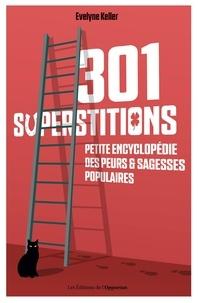 Evelyne Keller - 301 superstitions - Petite encyclopédie des peurs et sagesses populaires.