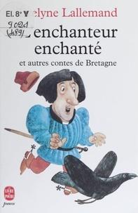 Evelyne Lallemand - L'enchanteur enchanté - Et autres contes de Bretagne.
