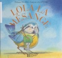 Evelyne Lallemand et Philippe Pauzin - Lola la mésange.