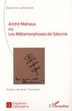 Evelyne Lantonnet - André Malraux ou Les métamorphoses de Saturne.