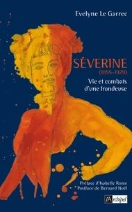 Evelyne Le Garrec et Evelyne Le Garrec - Séverine, vie et combats d une frondeuse.