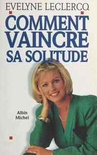 Evelyne Leclercq - Comment vaincre sa solitude.