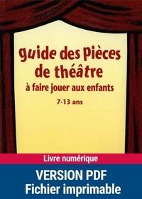Evelyne Lecucq et  Collectif - Guide des pièces de théâtre à faire jouer aux enfants - 7-13 ans.