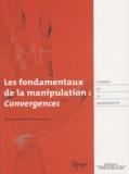 Evelyne Lecucq - Les fondamentaux de la manipulation : Convergences.