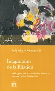 Evelyne Ledoux-Beaugrand - Imaginaires de la filiation - Héritage et mélancolie dans la littérature contemporaine des femmes.
