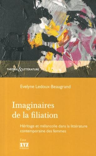 Imaginaires de la filiation. Héritage et mélancolie dans la littérature contemporaine des femmes