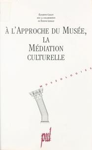 Evelyne Lehalle et Elisabeth Caillet - A l'approche du musée, la médiation culturelle.