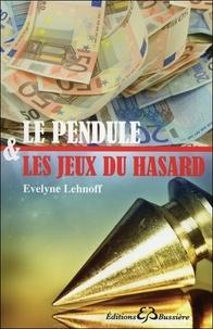 Le pendule & les jeux du hasard - Evelyne Lehnoff |