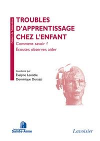 Evelyne Lenoble et Dominique Durazzi - Troubles de l'apprentissage chez l'enfant - Comment savoir ? Ecouter, observer, aider.