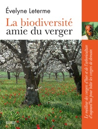 Evelyne Leterme - La biodiversité amie du verger - Le meilleur des vergers d'hier et de l'arboriculture d'aujourd'hui pour bâtir les vergers de demain.