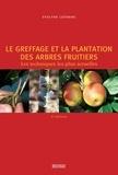 Evelyne Leterme - Le greffage et la plantation des arbres fruitiers - Les techniques les plus actuelles.