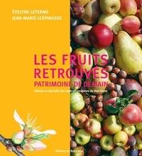 Evelyne Leterme et Jean-Marie Lespinasse - Les fruits retrouvés, patrimoine d'avenir - Histoire et diversité des espèces anciennes du Sud-Ouest.