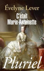 Evelyne Lever - C'était Marie-Antoinette.