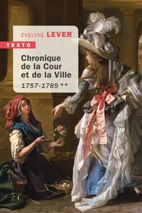 Evelyne Lever - Chronique de la Cour et de la Ville - 1757-1789.