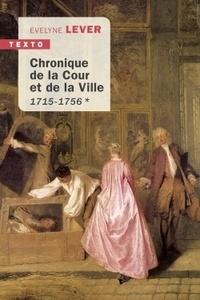 Evelyne Lever - Chronique de la cour et de la Ville - 1715-1756.