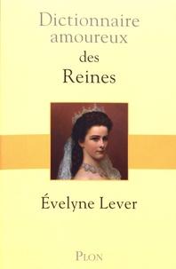 Evelyne Lever - Dictionnaire amoureux des reines.