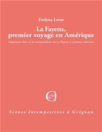 Evelyne Lever - La Fayette, premier voyage en Amérique.
