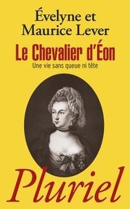"""Evelyne Lever et Maurice Lever - Le chevalier d'Eon - """"Une vie sans queue ni tête""""."""